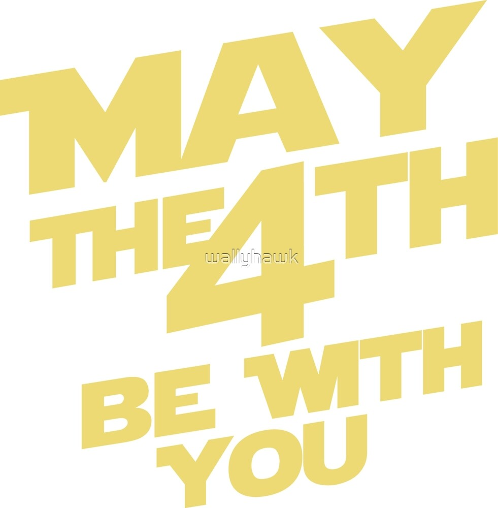 May the 4th by wallyhawk