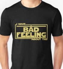 I Have A Bad Feeling About This T-Shirt