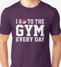I GO TO THE GYM EVERY DAY T-Shirt