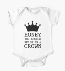 Honey you should see me in a CROWN One Piece - Short Sleeve