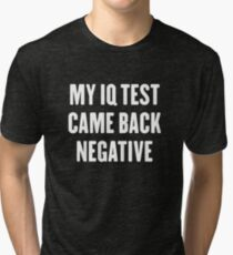 My IQ test came back negative Tri-blend T-Shirt
