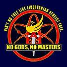 Ain't No Free Like A Libertarian Atheist Free. No Gods, No Masters. by Kowulz