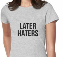 Later Haters Womens Fitted T-Shirt