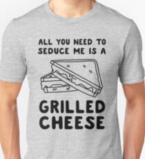 All you need to seduce me is a grilled cheese Unisex T-Shirt
