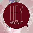 Hey Assbutt! by KitsuneDesigns