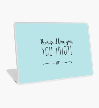"""Because I love you, you IDIOT!"" Laptop Skin"
