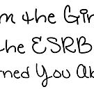I'm the Girl the ESRB Warned You About by Beth Howard