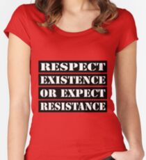 Respect existence or expect resistance Women's Fitted Scoop T-Shirt