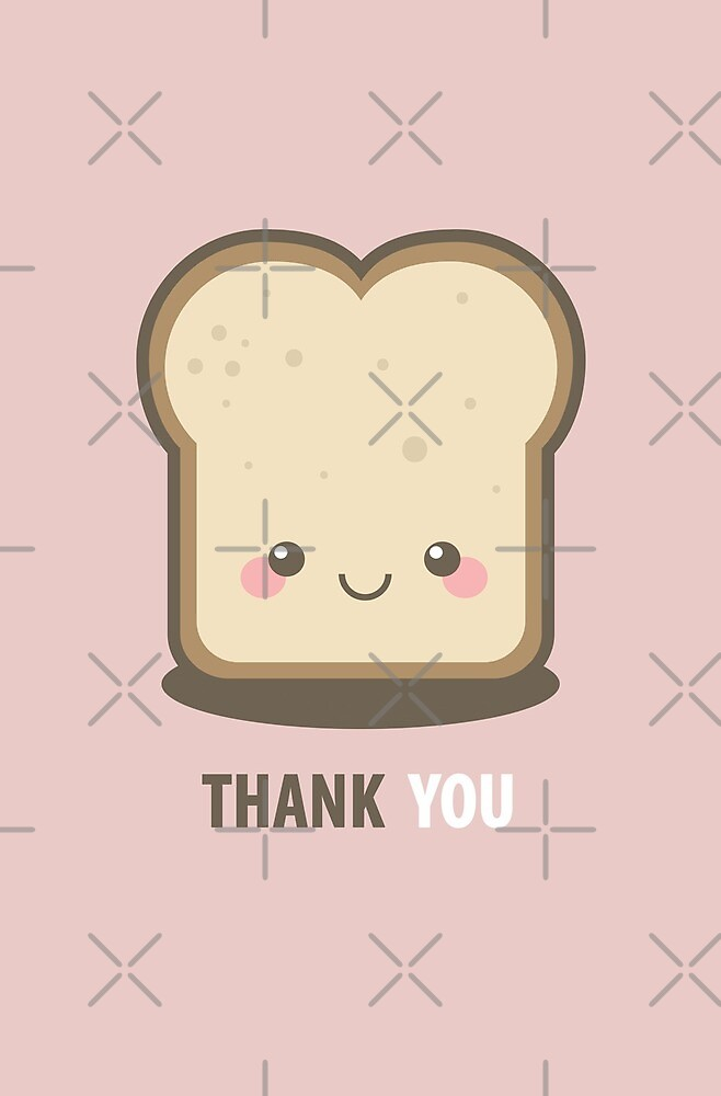 Quot Happy Kawaii Slice Of Bread Thank You Card Quot By Lisa Marie