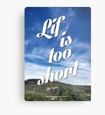 Lif is too short Metal Print