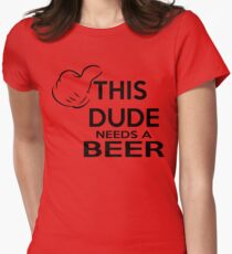 This dude needs a beer Women's Fitted T-Shirt