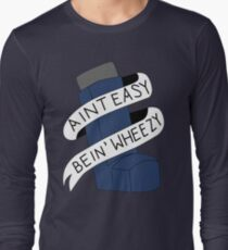 It Aint Easy Bein' Wheezy Long Sleeve T-Shirt