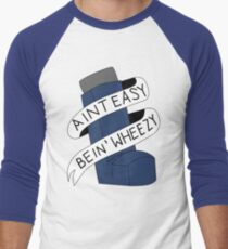 It Aint Easy Bein' Wheezy T-Shirt