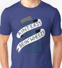 It Aint Easy Bein' Wheezy Unisex T-Shirt
