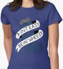 It Aint Easy Bein' Wheezy Women's Fitted T-Shirt