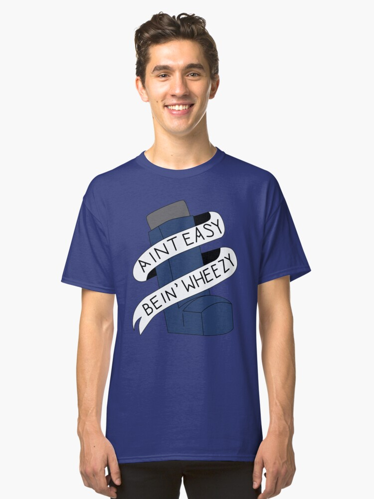 It Aint Easy Bein' Wheezy Classic T-Shirt Front