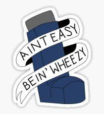It Aint Easy Bein' Wheezy Sticker