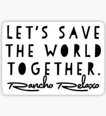 Rancho Relaxo Save the World Sticker