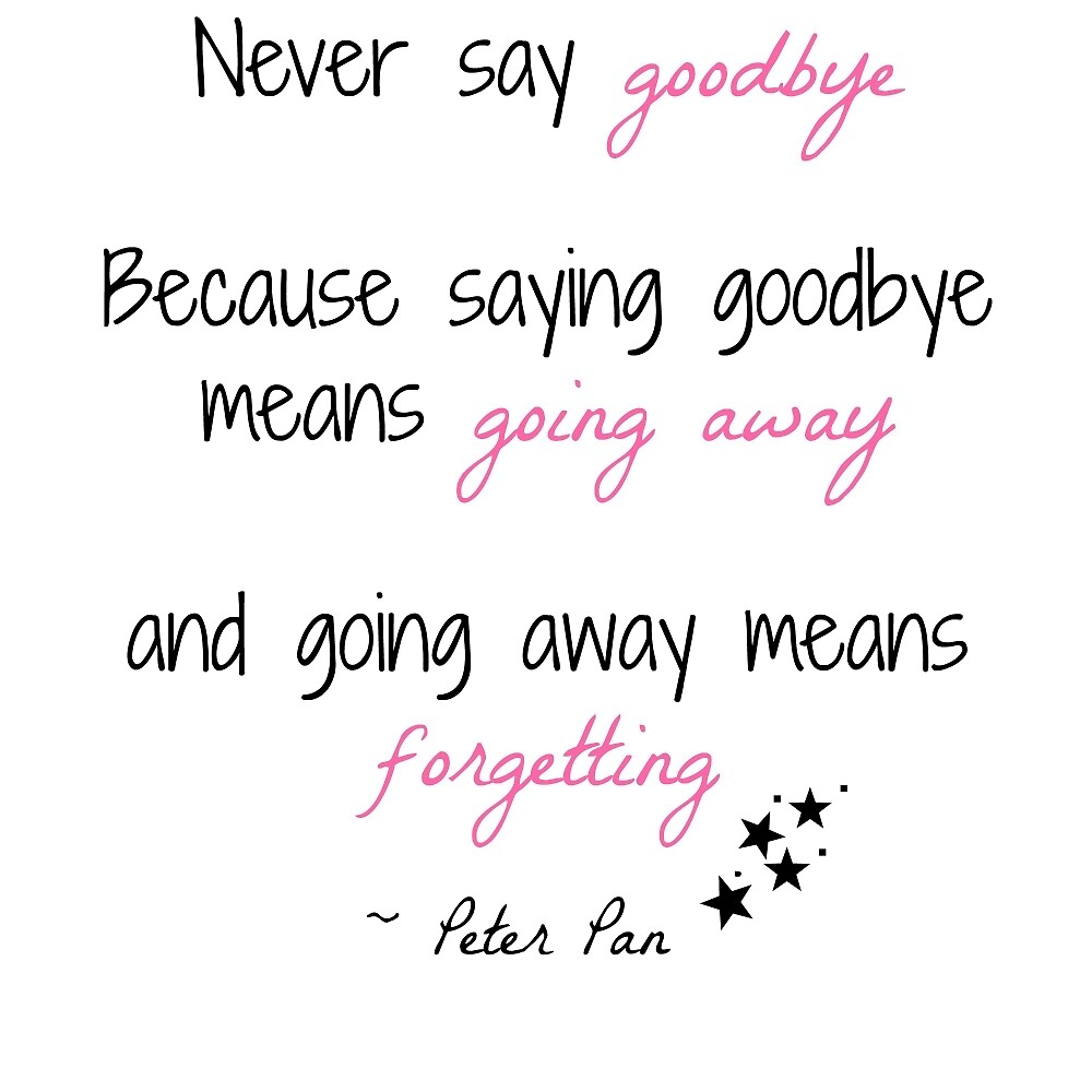 Peter Pan Never Say Goodbye Quote By Soundofwaves Redbubble