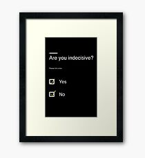 Are you indecisive? Framed Print