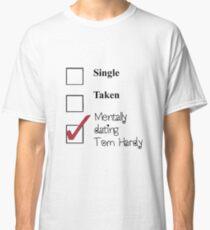 Tom Hardy- single, taken, mentally dating! Classic T-Shirt