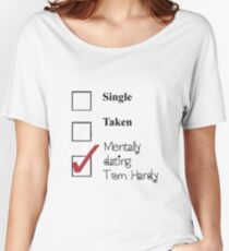 Tom Hardy- single, taken, mentally dating! Women's Relaxed Fit T-Shirt