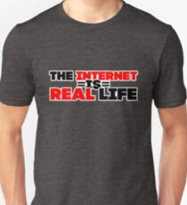 The Internet is Real Life Unisex T-Shirt