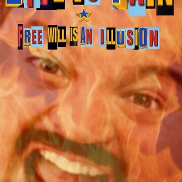 Life is pain, Freewill is an illusion by Memegode