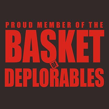 Proud Member of The Basket Deplorable by ginahalle
