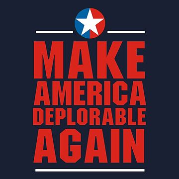 Make America Deplorable Again by ginahalle