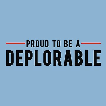 Proud To Be A Deplorable by ginahalle