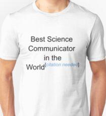 Best Science Communicator in the World - Citation Needed! Unisex T-Shirt