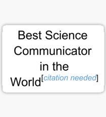 Best Science Communicator in the World - Citation Needed! Sticker