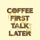Coffee First, Talk Later by TheMaker