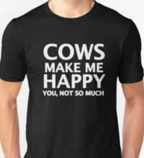Cows Make Me Happy. You, Not So Much. Unisex T-Shirt