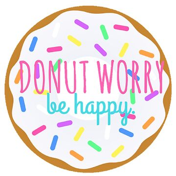 Donut Worry, Be Happy de annmariestowe