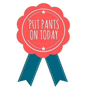 Pongo el Premio Pants On Today de annmariestowe