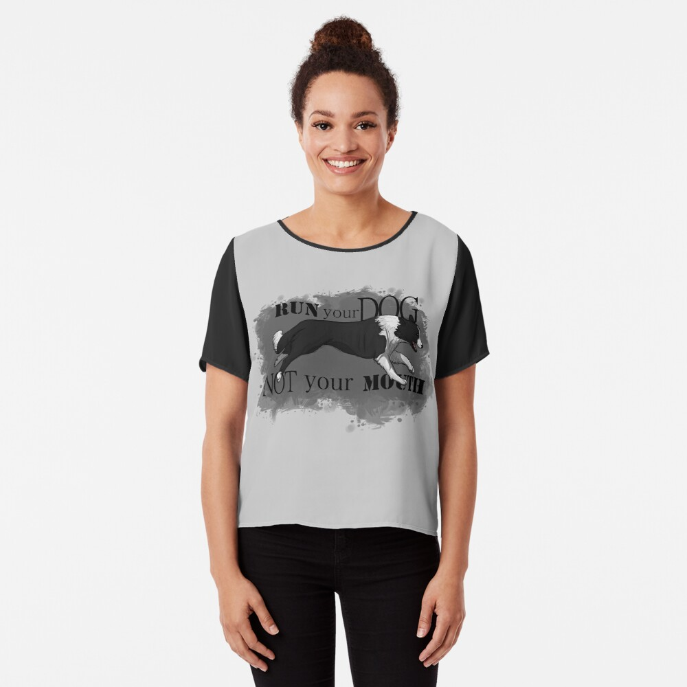 Run Your Dog Not Your Mouth Border Collie Chiffon Top