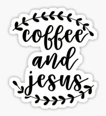 Coffee and Jesus Sticker
