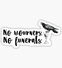 No mourners. No funerals. [Six of Crows] Sticker