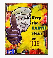 Earth day clean or Die Photographic Print