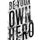 Be Your Own Hero by Lou Patrick Mackay