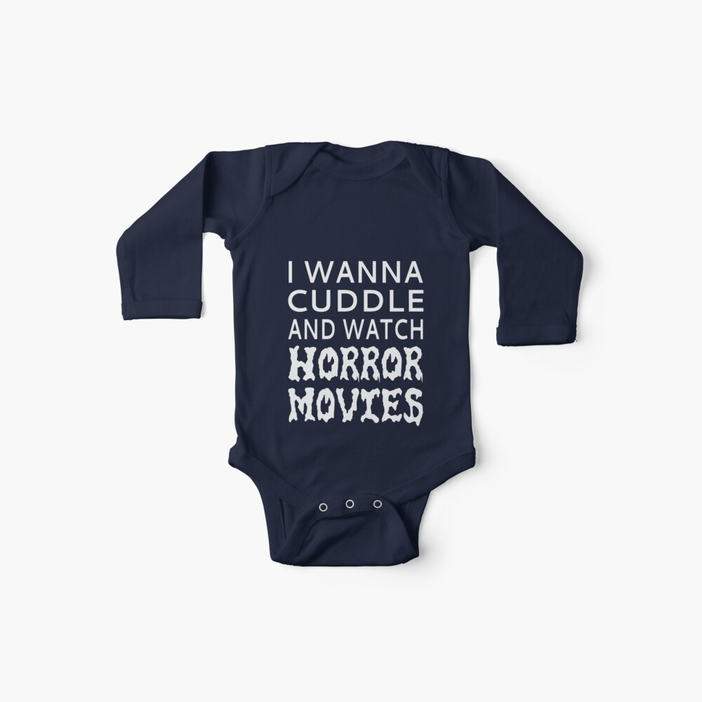 I Wanna Cuddle And Watch Horror Movies Baby One-Pieces