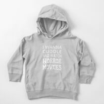 I Wanna Cuddle And Watch Horror Movies Toddler Pullover Hoodie
