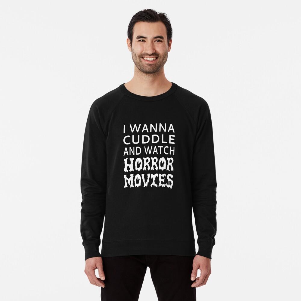 I Wanna Cuddle And Watch Horror Movies Lightweight Sweatshirt