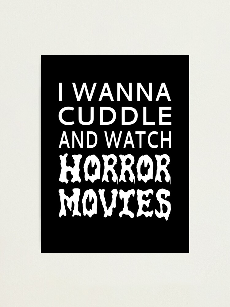 Alternate view of I Wanna Cuddle And Watch Horror Movies Photographic Print