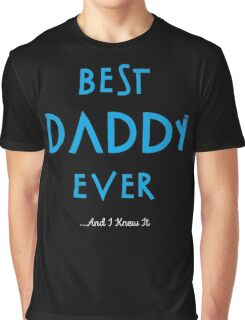 Best Daddy Ever...And I Knew It Graphic T-Shirt