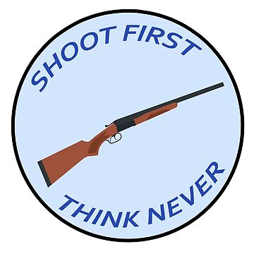 Shoot First, Think Never by ultimatesongbir