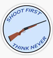 Shoot First, Think Never Sticker