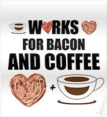 Works for Bacon and Coffee Poster